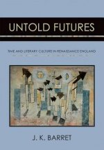 Untold Futures: Time and Literary Culture in Renaissance England