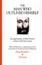 The Man Who Outlived Himself: An Appreciation of John Donne: A Dozen of His Best Poems
