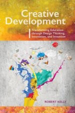 Creative Development: Transforming Education Through Design Thinking, Innovation, and Invention