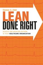 Lean Done Right: Achieve and Maintain Reform in Your Healthcare Organization