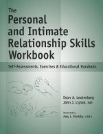 The Personal and Intimate Relationship Skills Workbook: Self-Assessments, Exercises & Educational Handouts