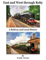 East and West Through Roby - A Railway and Local History 1830-2011