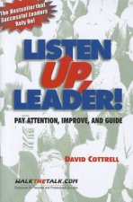 Listen Up, Leader!: Pay Attention, Improve, and Guide