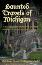 Haunted Travels of Michigan: A Book and Web Interactive Experience