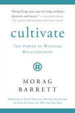 Cultivate: The Power of Winning Relationships