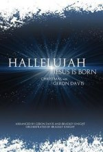 Hallelujah, Jesus Is Born: Christmas with Geron Davis; SATB