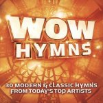 Wow Hymns: 30 Modern & Classic Hymns from Today's Top Artists