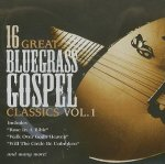 16 Great Bluegrass Gospel Classics: Vol. 1