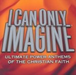 I Can Only Imagine Ultimate Power Anthems