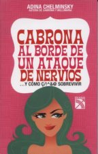 Cabrona al Borde de un Ataque de Nervios: ... y Como Sobrevivir = Bitch on the Verge of a Nervous Break