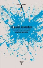 El Puno Invisible: Arte, Revolucion y un Siglo de Cambios Culturales = The Invisible Fist