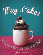 Mug Cakes /(Mug Cakes: 40 Speedy Cakes to Make in a Microwave)