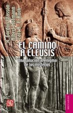El Camino a Eleusis.: Una Solucin Al Enigma de Los Misterios