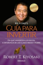 Guia Para Invertir (Rich Dad's Guide to Investing: What the Rich Invest In, That the Poor and the Middle Class Do Not!)