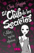 El Club de los Secretos: Alice Bajo los Reflectores = The Secrets Club