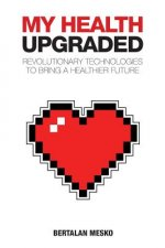 My Health: Upgraded: Revolutionary Technologies to Bring a Healthier Future