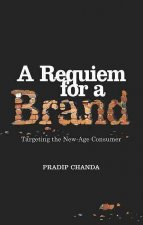 A Requiem for a Brand: Targeting the New-Age Consumer