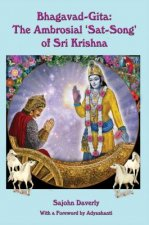 Bhagavad Gita: The Ambrosial 'Sat Song' of Sri Krishna