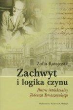 Zachwyt i logika czynu Portret intelektualny Tadeusza Tomaszewskiego
