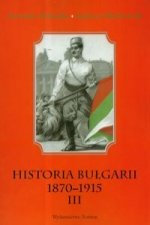 Historia Bulgarii 1870-1915 Tom 3