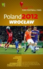 Poland 2012 Wroclaw A Practical Guide for Football Fans