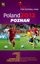 Poland 2012 Poznan A Practical Guide for Football Fans