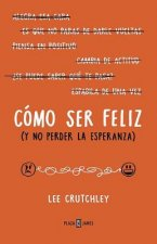 Como Ser Feliz (y No Perder La Esperanza)How to Be Happy (or at Least Less Sad): A Creative Workbook