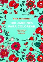 Arte Antiestres: 100 Jardines Para Colorear (Anti-Stress Art: 100 Gardens to Color)