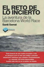 El Reto de Lo Incierto: La Aventura de la Barcelona World Race = The Challenge of Uncertainty