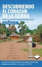 Descubriendo el Corazon de la Tierra: Siete Lugares Cambiaron Mi Chip = Discovering the Heart of the Earth