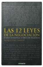Las 12 Leyes de la Negociacion: O Eres Estratega O Eres Ingenuo = The 12 Laws of Negotiation