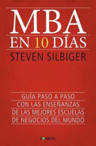 MBA en 10 Dias: Guia Paso A Paso Con las Ensenanzas de las Mejores Escuelas de Negocios del Mundo = The Ten-Day MBA