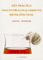 Guia Practica Para Establecer y Conquistar Metas Efectivas = Practical Guide to Establish Effective Goals and Conquering