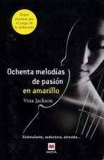 Ochenta Melodias de Pasion en Amarillo = Eighty Melodies of Passion in Yellow