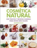 Cosmetica Natural.200 Trucos y Recetas Caseras Para Estar Mas Guapa (200 Tips, Techniques, and Recipes for Natural Beauty)