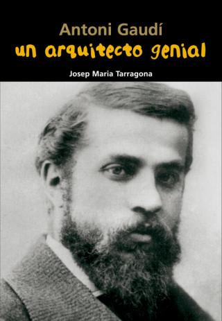 Un arquitecto genial : Antoni Gaudí