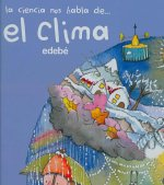 La Ciencia Nos Habla de... el Clima = The Science Speak of The... Weather