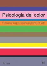 Psicología del color : cómo actúan los colores sobre los sentimientos y la razón