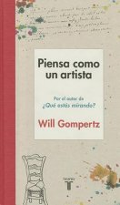 Piensa Como Un Artista / Think Like an Artist: How to Live a Happier, Smarter, More Creative Life