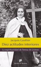 Diez actitudes interiores : la espiritualidad de Teresa de Lisieux