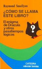 Cómo se llama este libro?. El enigma de Drácula y otros pasatiempos lógicos : el enigma de Drácula y otros pasatiempos lógicos