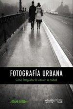 Fotografía urbana : cómo fotografiar la vida en la ciudad