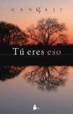 Tu Eres Eso = You Are That
