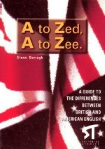 A to zed, a to zee : a guide to the differences between British and American English