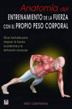 Anatomía del entrenamiento de la fuerza con el propio peso corporal : guía ilustrada para mejorar la fuerza, la potencia y la definición muscular