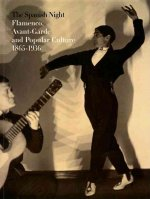 The Spanish night : flamenco, avant-garde and popular culture, 1865-1936