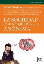 La Sociedad Que No Queria Ser Anonima = The Society Who Do Not Want to Be Anonymous