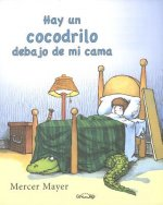 Hay un Cocodrilo Debajo de Mi Cama = There's an Alligator Under My Bed