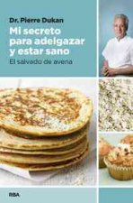 Mi Secreto Para Adelgazar y Estar Sano: El Salvado de Avena = My Secret to Lose Weight and Be Healthy