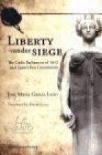 Liberty under siege : the Cadiz parliament of 1812 and Spain's firts constitution